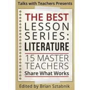 The Best Lesson Series: Literature: 15 Master Teachers Share What Works, Paperback/Brian Sztabnik