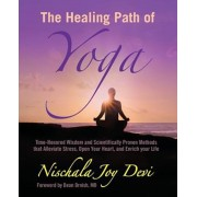 The Healing Path of Yoga: Time-Honored Wisdom and Scientifically Proven Methods That Alleviate Stress, Open Your Heart, and Enrich Your Life, Paperback