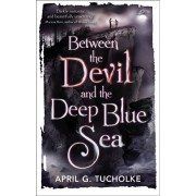 Between the Devil and the Deep Blue Sea, Paperback/April Genevieve Tucholke