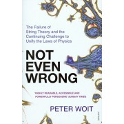 Not Even Wrong. The Failure of String Theory and the Continuing Challenge to Unify the Laws of Physics, Paperback/Peter Woit