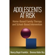 Adolescents at Risk - Home-Based Family Therapy and School-Based Intervention (Boyd-Franklin Nancy)(Paperback / softback) (9781462536535)
