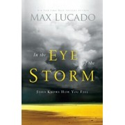 In the Eye of the Storm: Jesus Knows How You Feel, Paperback/Max Lucado