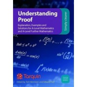 Understanding Proof - Explanation, Examples and Solutions for A-Level Mathematics and A-Level Further Mathematics(Paperback) (9781911093787)