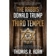 The Rabbis Donald Trump and the Top-Secret Plan to Build the Third Temple Unveiling the Incendiary Scheme by Religious Authorities