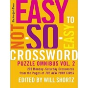 New York Times Easy to Not-So-Easy Crossword Puzzle Omnibus, Volume 2: 200 Monday-Saturday Crosswords from the Pages of the New York Times, Paperback/Will Shortz