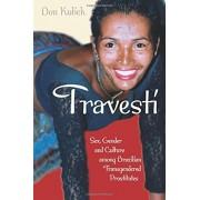 Travesti: Sex, Gender, and Culture Among Brazilian Transgendered Prostitutes, Paperback/Don Kulick