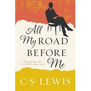 All My Road Before Me: The Diary of C. S. Lewis, 1922-1927, Paperback/C. S. Lewis