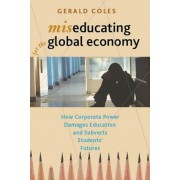 Miseducating for the Global Economy: How Corporate Power Damages Education and Subverts Students' Futures, Paperback
