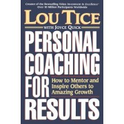 Personal Coaching for Results: How to Mentor and Inspire Others to Amazing Growth