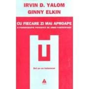 Cu fiecare zi mai aproape - Irvin D. Yalom Ginny Elkin