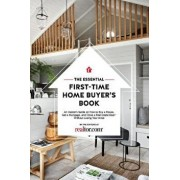 The Essential First-Time Home Buyer's Book: How to Buy a House, Get a Mortgage, and Close a Real Estate Deal, Paperback/Editors At Realtor Com