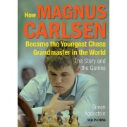 How Magnus Carlsen Became the Youngest Chess Grandmaster ...: The Story and the Games