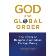 God and Global Order. The Power of Religion in American Foreign Policy, Paperback/***