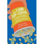 The $500 Cup of Coffee: A Lifestyle Approach to Financial Independence Especially for Millennials and the People Who Love Them, Paperback/Steven W. Lome