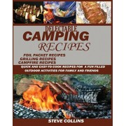 Delectable Camping Recipes: : Quick and Easy-To-Cook Recipes for a Fun filled Outdoor Activities for Families and Friends (Grilling Recipes, Campf, Paperback/Steve Collins