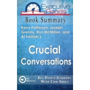 Book Summary: Crucial Conversations: 45 Minutes - Key Points Summary/Refresher with Crib Sheet Infographic, Paperback