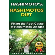 Hashimotos: Hashimotos Diet: An Easy Step-By-Step Guide for Fixing the Root Cause of Hashimotos Thyroiditis