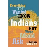 Everything You Wanted to Know about Indians But Were Afraid to Ask, Paperback/Anton Treuer