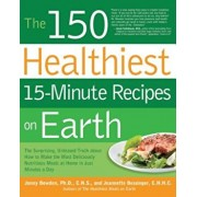 The 150 Healthiest 15-Minute Recipes on Earth: The Surprising, Unbiased Truth about How to Make the Most Deliciously Nutritious Meals at Home in Just, Paperback/Jonny Bowden