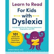 Learn to Read for Kids with Dyslexia: 101 Games and Activities to Teach Your Child to Read, Paperback/Hannah, M. Ed Braun
