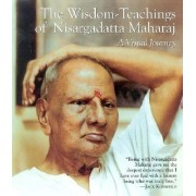 The Wisdom-Teachings of Nisargadatta Maharaj: A Visual Journey