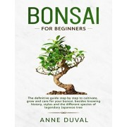 Bonsai for Beginners: The New complete Bonsai book step by step to Cultivate, Grow and Care for your Bonsai, besides knowing History, Styles, Paperback/Anne Duval