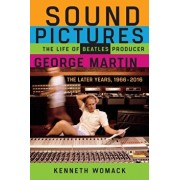 Sound Pictures: The Life of Beatles Producer George Martin, the Later Years, 1966-2016, Paperback/Kenneth Womack