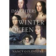 Daughters of the Winter Queen: Four Remarkable Sisters, the Crown of Bohemia, and the Enduring Legacy of Mary, Queen of Scots, Paperback/Nancy Goldstone