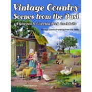 Vintage Country Scenes from the Past Grayscale Coloring Book for Adults: 37 Vintage Country Scenes of Rural Country Farm Life in the 1800s, Paperback/Helen Spencer