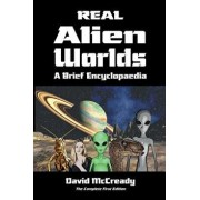 Real Alien Worlds: A Brief Encyclopaedia: Complete First Edition: Breakthrough Research Into Life on Alien Worlds Using Advanced Out of B, Paperback/David McCready
