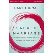 Sacred Marriage Participant's Guide: What If God Designed Marriage to Make Us Holy More Than to Make Us Happy', Paperback/Gary L. Thomas