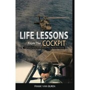 Life Lessons from the Cockpit: Captivating Stories of a Blackhawk Pilot Tips for Your Success, Hardcover/Frank Van Buren