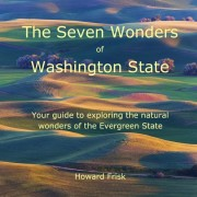 The Seven Wonders of Washington State: Your Guide to Exploring the Natural Wonders of the Evergreen State, Paperback