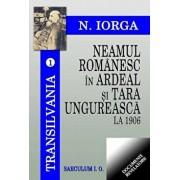 Neamul romanesc in Ardeal si Tara Ungureasca la 1906/Nicolae Iorga