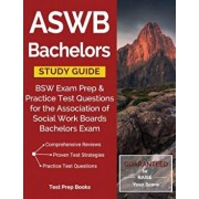 Aswb Bachelors Study Guide: Bsw Exam Prep & Practice Test Questions for the Association of Social Work Boards Bachelors Exam, Paperback/Bsw Exam Prep Team