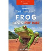 Frog Books: The Amazing FROG Book for Kids: 101+ Incredible FROG Facts, Photos, Quiz and BONUS Word Search Puzzle, Paperback/Jenny Kellett
