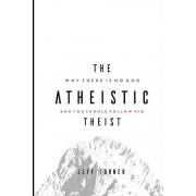 The Atheistic Theist: Why There is No God and You Should Follow Him, Paperback/Jeff Turner
