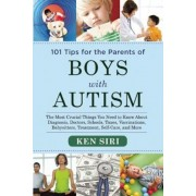 101 Tips for the Parents of Boys with Autism: The Most Crucial Things You Need to Know about Diagnosis, Doctors, Schools, Taxes, Vaccinations, Babysit, Paperback