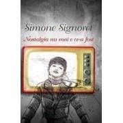 Nostalgia nu mai e ce-a fost - Simone Signoret