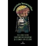 Secretele Bucurestilor vol.5 Cele mai vechi carciumi bucurestene si clientii lor celebri - Dan-Silviu Boerescu