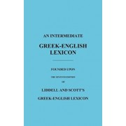 An Intermediate Greek-English Lexicon: Founded Upon the Seventh Edition of Liddell and Scott's Greek-English Lexicon, Hardcover/H. G. Liddell