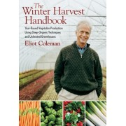 The Winter Harvest Handbook: Year-Round Vegetable Production Using Deep-Organic Techniques and Unheated Greenhouses, Paperback