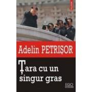 Tara cu un singur gras - Adelin Petrisor