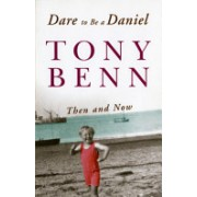 Dare to be a Daniel - Then and now (Benn Tony)(Paperback) (9780099471530)