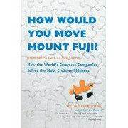 How Would You Move Mount Fuji': Microsoft's Cult of the Puzzle -- How the World's Smartest Companies Select the Most Creative Thinkers, Paperback/William Poundstone