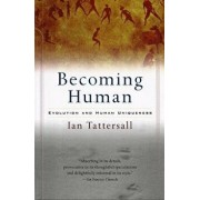 Becoming Human: Evolution and Human Uniqueness, Paperback/Ian Tattersall