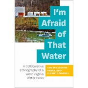 I'm Afraid of That Water: A Collaborative Ethnography of a West Virginia Water Crisis, Paperback/Luke Eric Lassiter