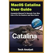 macOS Catalina User Guide: Complete Manual to Operate Your Mac Like a Pro for Seniors and New Users, Paperback/Tech Analyst