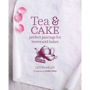 Tea and Cake: Perfect Pairings for Brews and Bakes, Hardcover/Liz Franklin