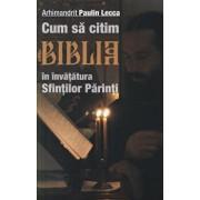 Cum sa citim Biblia in invatatura Sfintilor Parinti/Paulin Lecca